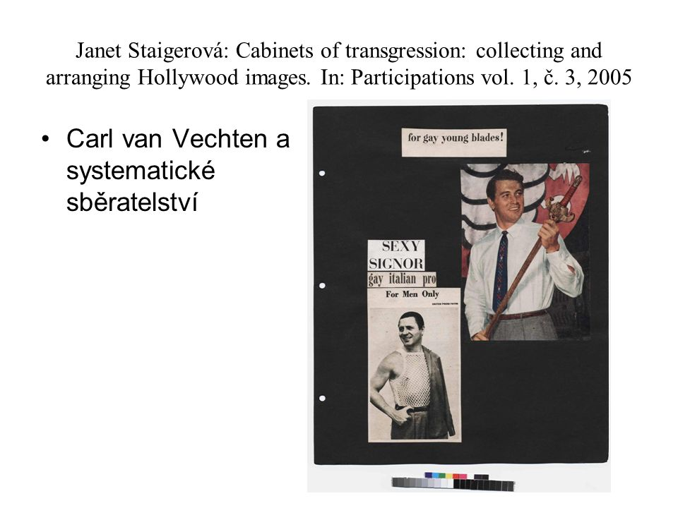 Janet Staigerová: Cabinets of transgression: collecting and arranging Hollywood images. In: Participations vol. 1, č. 3, 2005 Carl van Vechten a syste