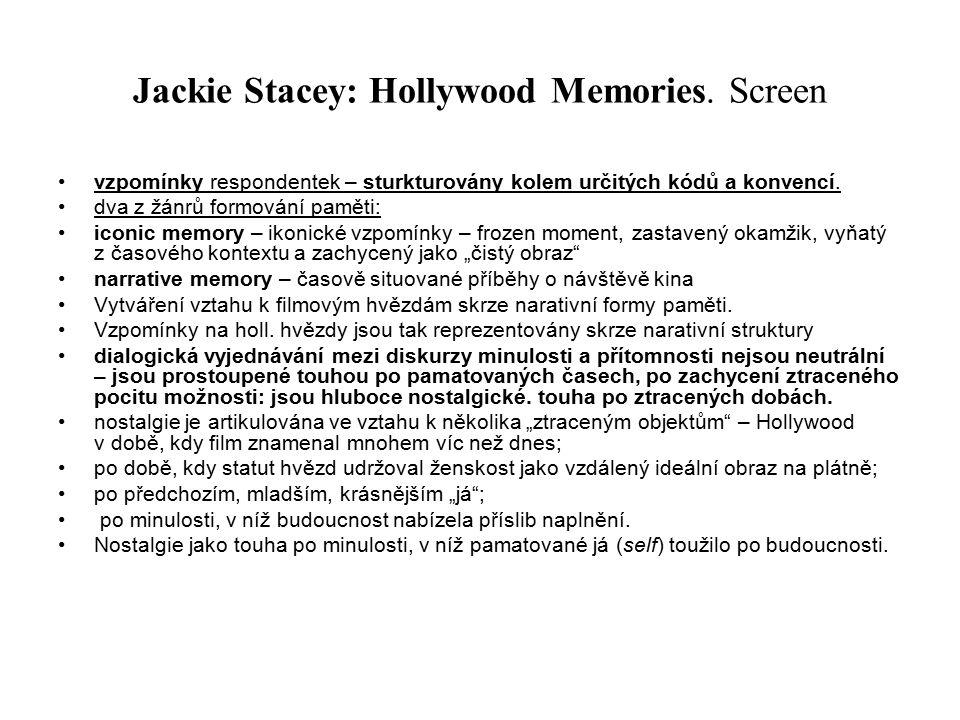 Jackie Stacey: Hollywood Memories. Screen vzpomínky respondentek – sturkturovány kolem určitých kódů a konvencí. dva z žánrů formování paměti: iconic