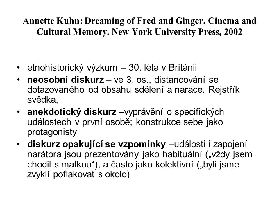 Annette Kuhn: Dreaming of Fred and Ginger. Cinema and Cultural Memory. New York University Press, 2002 etnohistorický výzkum – 30. léta v Británii neo