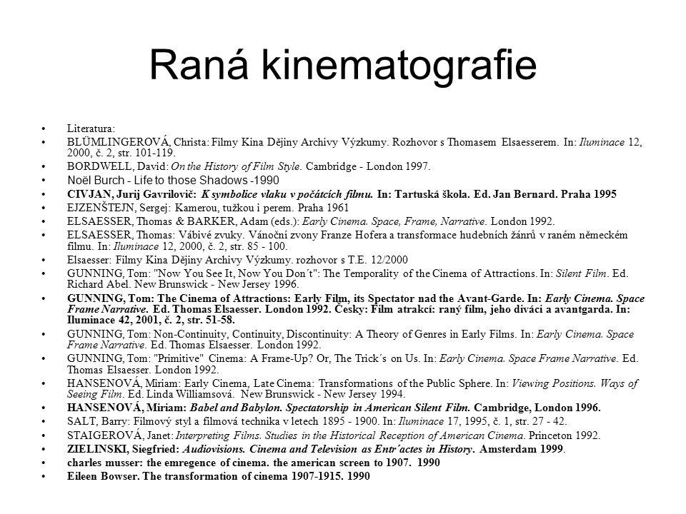Raná kinematografie Literatura: BLÜMLINGEROVÁ, Christa: Filmy Kina Dějiny Archivy Výzkumy. Rozhovor s Thomasem Elsaesserem. In: Iluminace 12, 2000, č.