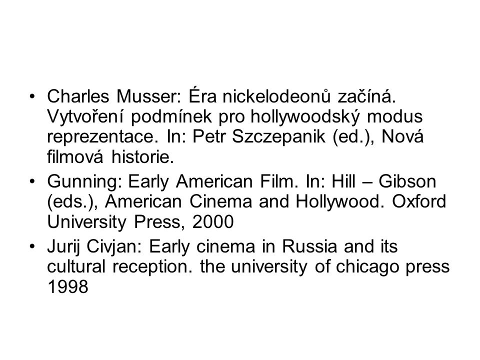 Charles Musser: Éra nickelodeonů začíná. Vytvoření podmínek pro hollywoodský modus reprezentace. In: Petr Szczepanik (ed.), Nová filmová historie. Gun