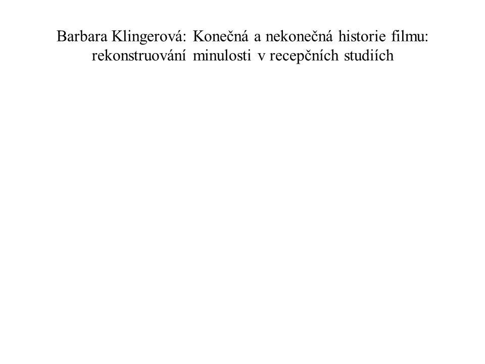 Barbara Klingerová: Konečná a nekonečná historie filmu: rekonstruování minulosti v recepčních studiích