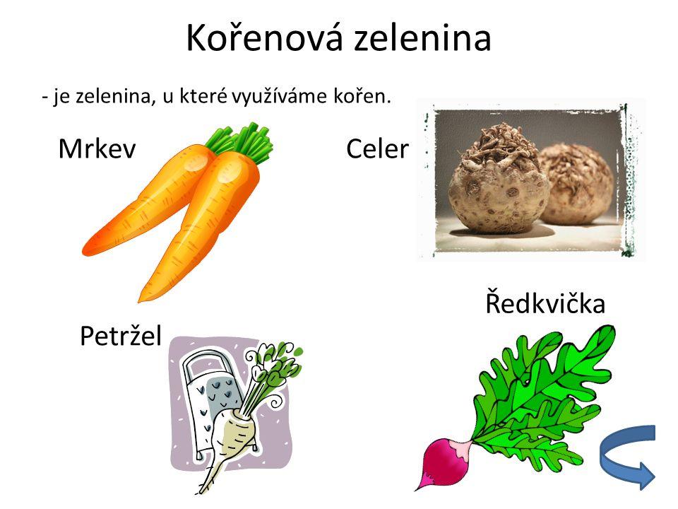 Kořenová zelenina - je zelenina, u které využíváme kořen. MrkevCeler Petržel Ředkvička