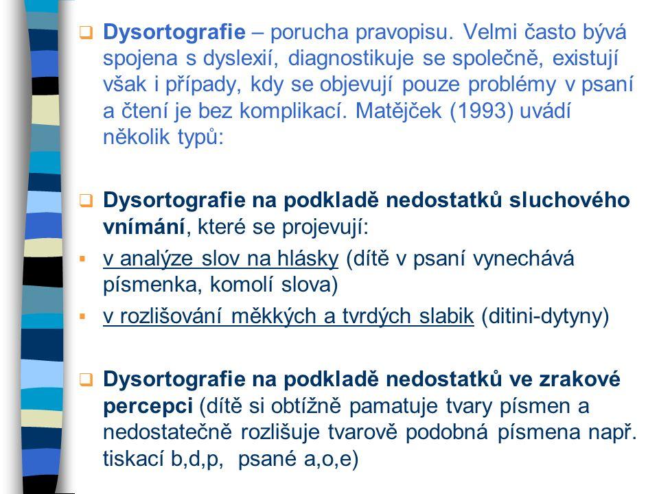  Dysortografie – porucha pravopisu. Velmi často bývá spojena s dyslexií, diagnostikuje se společně, existují však i případy, kdy se objevují pouze pr