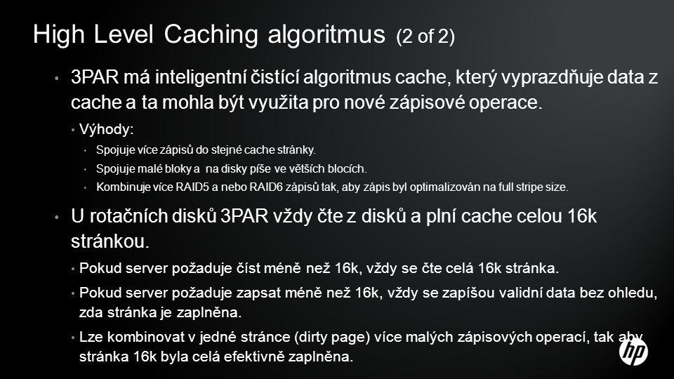 High Level Caching algoritmus (2 of 2) 3PAR má inteligentní čistící algoritmus cache, který vyprazdňuje data z cache a ta mohla být využita pro nové z