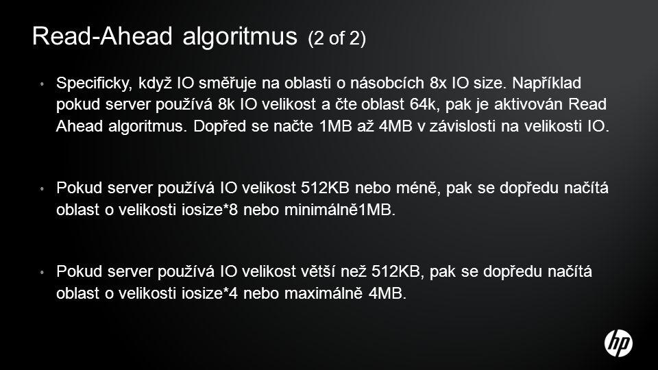 Read-Ahead algoritmus (2 of 2) Specificky, když IO směřuje na oblasti o násobcích 8x IO size. Například pokud server používá 8k IO velikost a čte obla