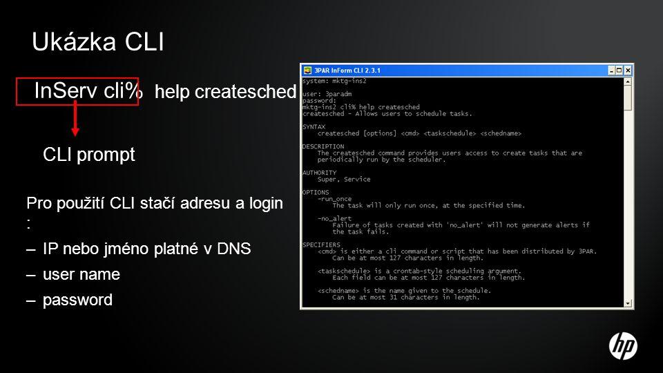 Ukázka CLI InServ cli% help createsched CLI prompt Pro použití CLI stačí adresu a login : –IP nebo jméno platné v DNS –user name –password