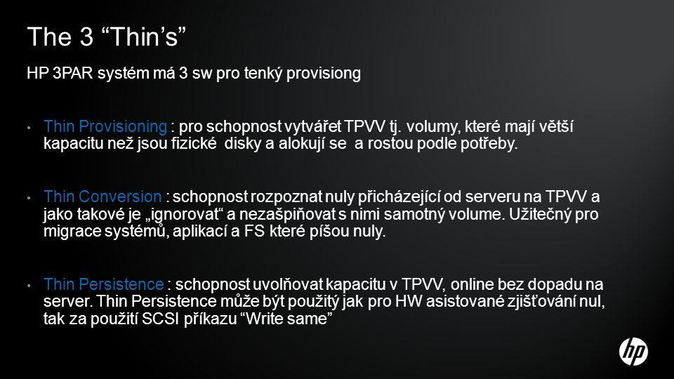 """The 3 """"Thin's"""" HP 3PAR systém má 3 sw pro tenký provisiong Thin Provisioning : pro schopnost vytvářet TPVV tj. volumy, které mají větší kapacitu než j"""