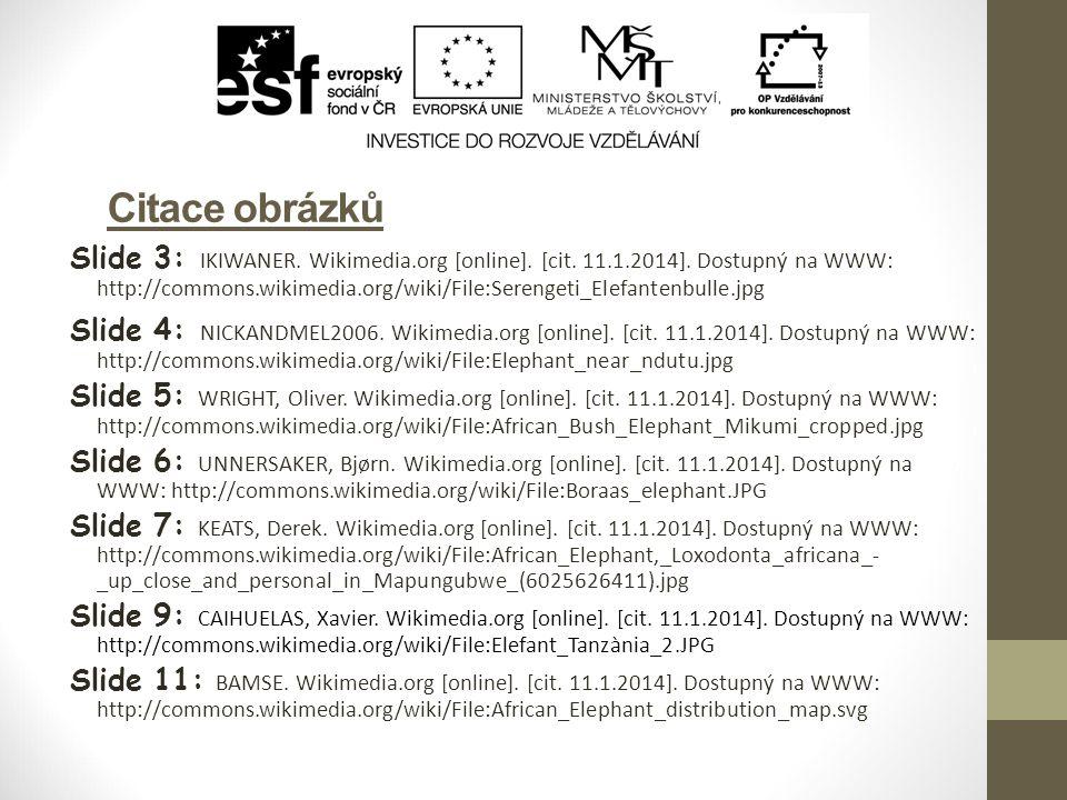 Citace obrázků Slide 3: IKIWANER. Wikimedia.org [online]. [cit. 11.1.2014]. Dostupný na WWW: http://commons.wikimedia.org/wiki/File:Serengeti_Elefante