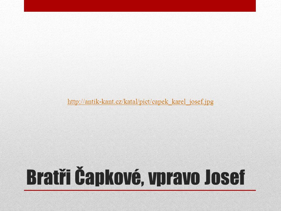 Josef Čapek Byl to český spisovatel, malíř a ilustrátor.