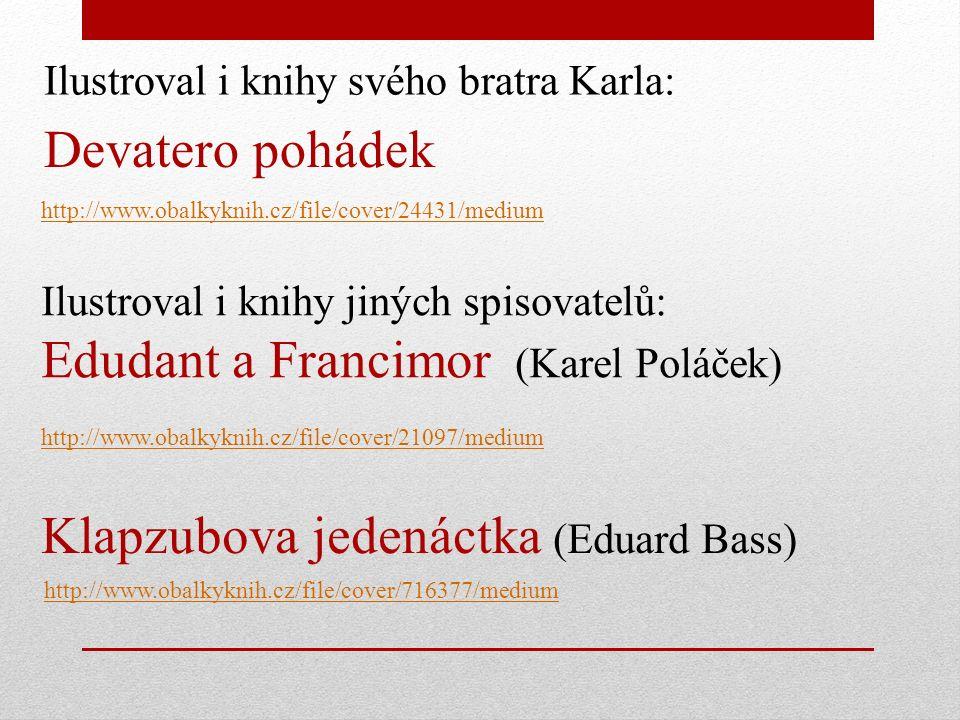 Josef Čapek napsal a ilustroval krásné knížky pro děti, psal je pro svou dceru Alenu: Povídání o pejskovi a kočičce http://www.artbos.cz/Fotografie/Zbozi/Original/poopak.jpg http://www.capek.narod.ru/4glava.jpg Odkaz na pohádku: Jak pejsek s kočičkou slavili 28.říjen http://www.youtube.com/watch v=vz9_NMkpu5U Povídejme si, děti http://im9.cz/iR/importprodukt-orig/b35/b35dea960c573b3e3bdd0c12d1c250bb.jpg O tlustém pradědečkovi a loupežnících http://www.bookfan-static.eu/images/cover/book/1/2/2/7/4/9/Dobre-to-dopadlo-Josef-Capek-- -w-266-h-350.jpg