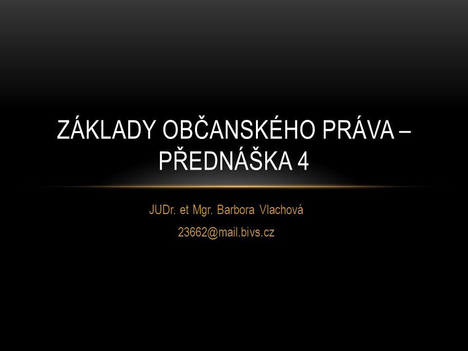 JUDr. et Mgr. Barbora Vlachová 23662@mail.bivs.cz ZÁKLADY OBČANSKÉHO PRÁVA – PŘEDNÁŠKA 4