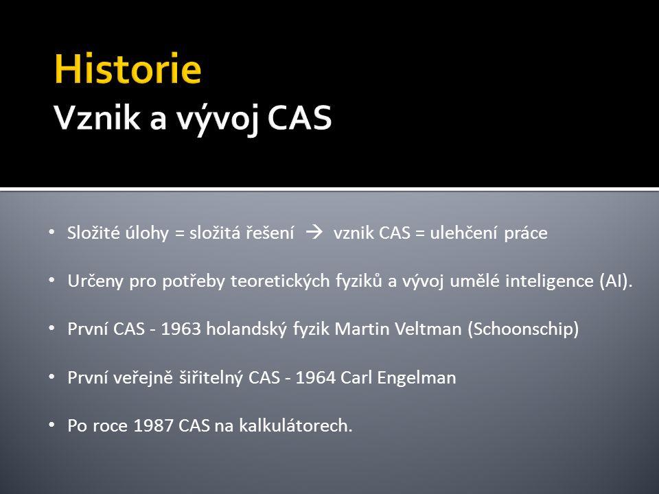 Složité úlohy = složitá řešení  vznik CAS = ulehčení práce Určeny pro potřeby teoretických fyziků a vývoj umělé inteligence (AI).