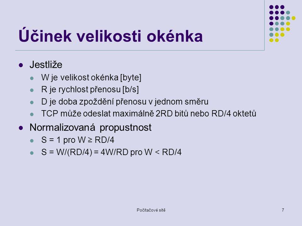 Účinek velikosti okénka Jestliže W je velikost okénka [byte] R je rychlost přenosu [b/s] D je doba zpoždění přenosu v jednom směru TCP může odeslat maximálně 2RD bitů nebo RD/4 oktetů Normalizovaná propustnost S = 1 pro W ≥ RD/4 S = W/(RD/4) = 4W/RD pro W < RD/4 Počítačové sítě7