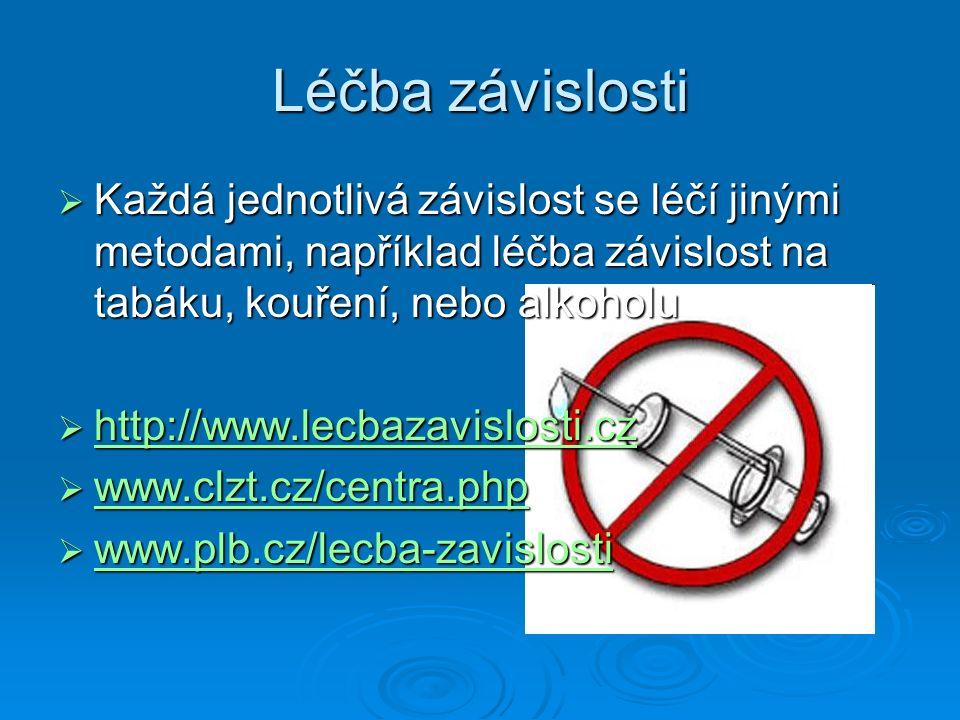 Léčba závislosti  Každá jednotlivá závislost se léčí jinými metodami, například léčba závislost na tabáku, kouření, nebo alkoholu  http://www.lecbaz
