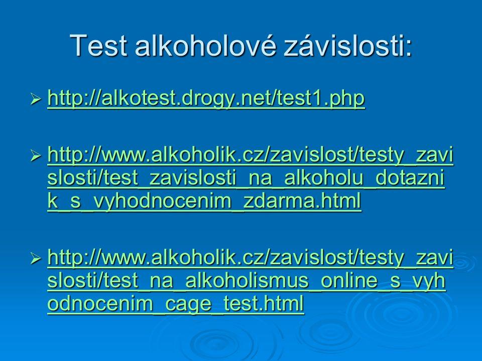 Test alkoholové závislosti:  http://alkotest.drogy.net/test1.php http://alkotest.drogy.net/test1.php  http://www.alkoholik.cz/zavislost/testy_zavi s