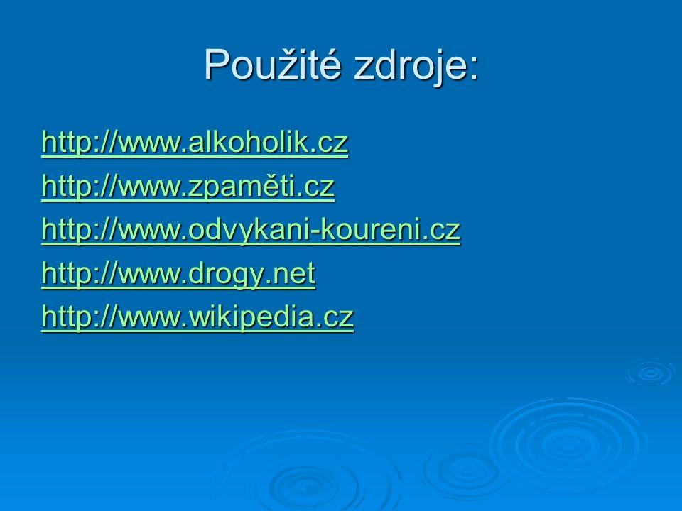 Použité zdroje: http://www.alkoholik.cz http://www.zpaměti.cz http://www.zpaměti.cz http://www.odvykani-koureni.cz http://www.odvykani-koureni.cz http