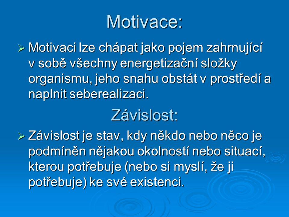 Motivace:  Motivaci lze chápat jako pojem zahrnující v sobě všechny energetizační složky organismu, jeho snahu obstát v prostředí a naplnit sebereali