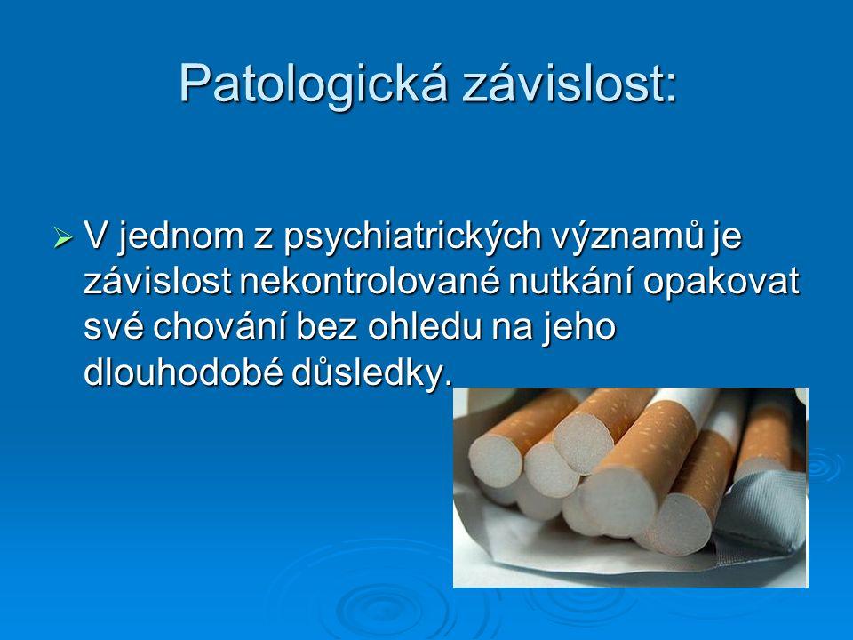 Patologická závislost:  V jednom z psychiatrických významů je závislost nekontrolované nutkání opakovat své chování bez ohledu na jeho dlouhodobé důs