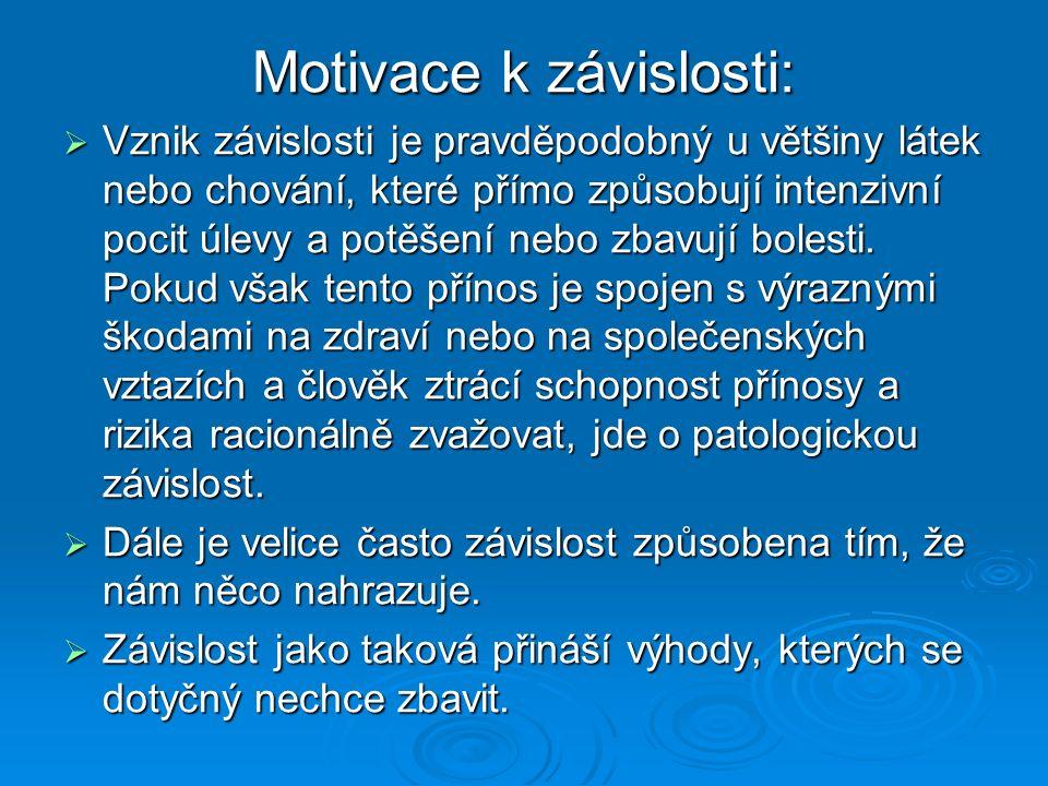 Motivace k závislosti:  Vznik závislosti je pravděpodobný u většiny látek nebo chování, které přímo způsobují intenzivní pocit úlevy a potěšení nebo