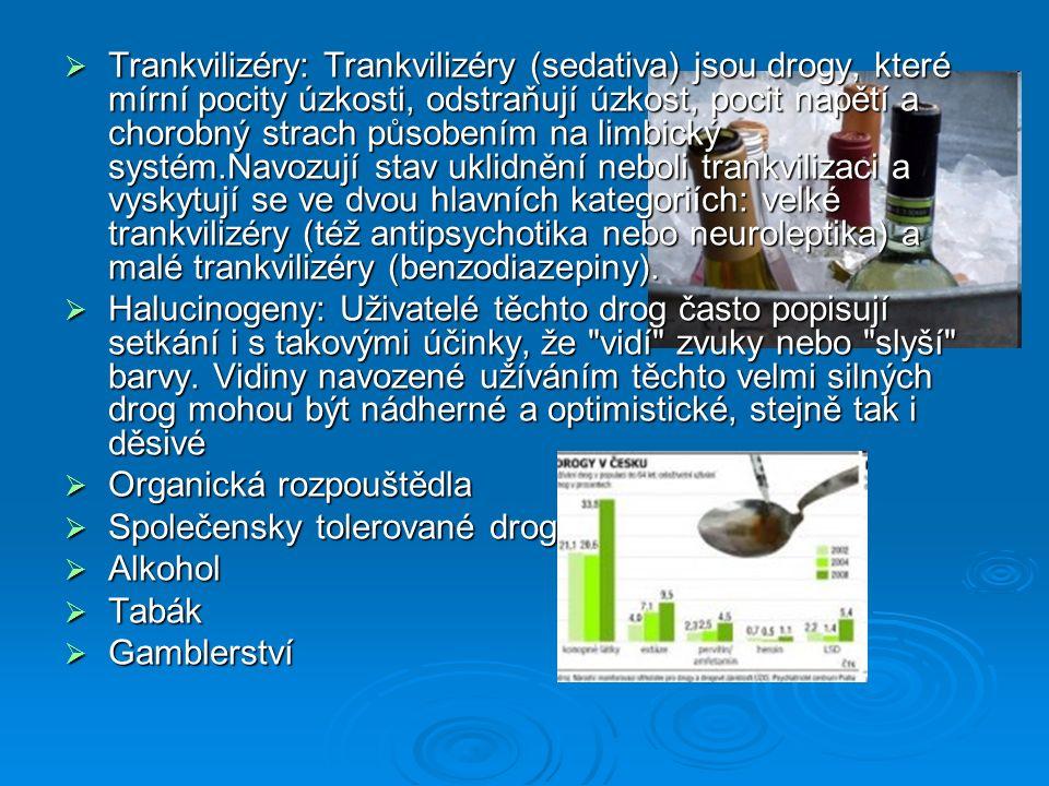  Trankvilizéry: Trankvilizéry (sedativa) jsou drogy, které mírní pocity úzkosti, odstraňují úzkost, pocit napětí a chorobný strach působením na limbi
