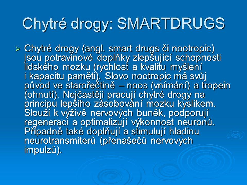 Chytré drogy: SMARTDRUGS  Chytré drogy (angl. smart drugs či nootropic) jsou potravinové doplňky zlepšující schopnosti lidského mozku (rychlost a kva