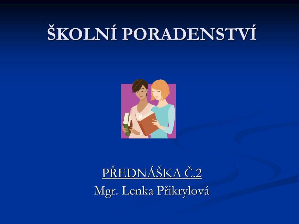 ŠKOLNÍ PORADENSTVÍ PŘEDNÁŠKA Č.2 Mgr. Lenka Přikrylová