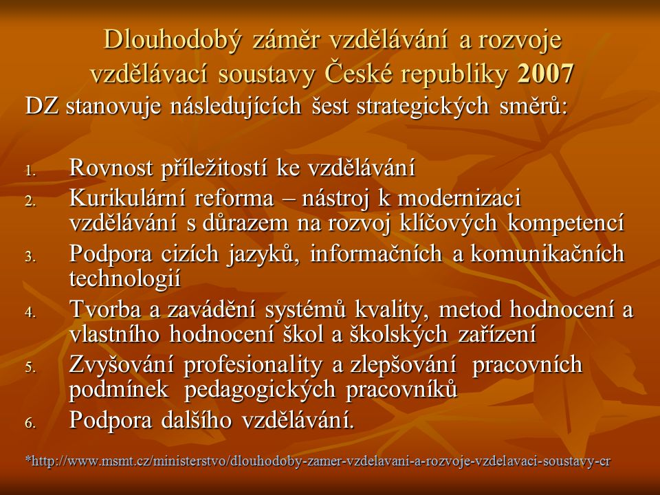 Dlouhodobý záměr vzdělávání a rozvoje vzdělávací soustavy České republiky 2007 DZ stanovuje následujících šest strategických směrů: 1. Rovnost příleži