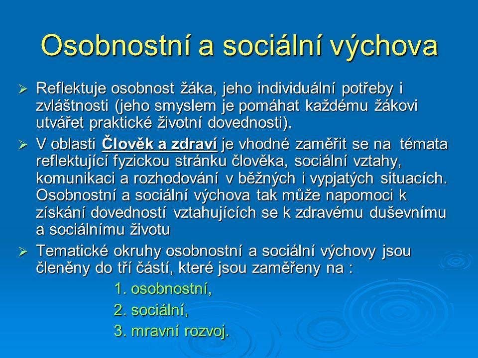 Osobnostní a sociální výchova  Reflektuje osobnost žáka, jeho individuální potřeby i zvláštnosti (jeho smyslem je pomáhat každému žákovi utvářet prak