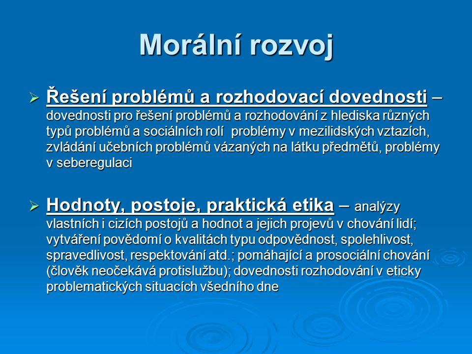 Morální rozvoj  Řešení problémů a rozhodovací dovednosti – dovednosti pro řešení problémů a rozhodování z hlediska různých typů problémů a sociálních