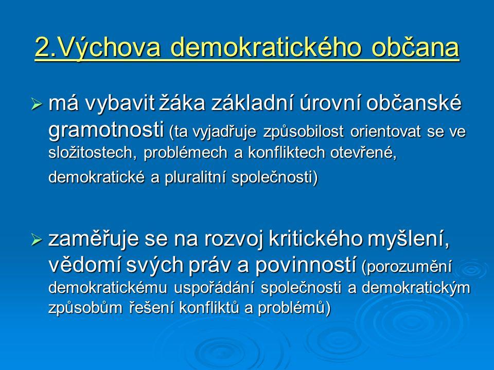 2.Výchova demokratického občana  má vybavit žáka základní úrovní občanské gramotnosti (ta vyjadřuje způsobilost orientovat se ve složitostech, problé