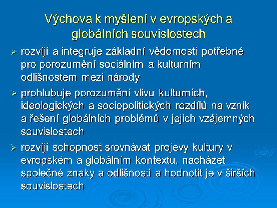 Výchova k myšlení v evropských a globálních souvislostech  rozvíjí a integruje základní vědomosti potřebné pro porozumění sociálním a kulturním odliš