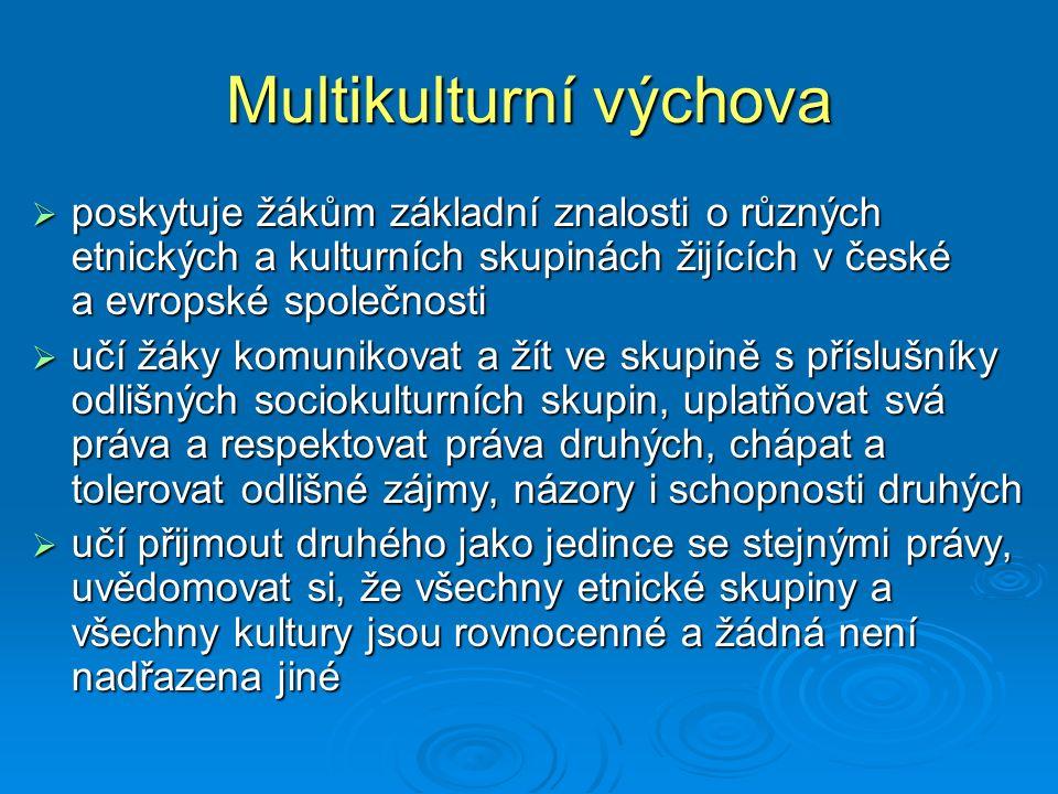 Multikulturní výchova  poskytuje žákům základní znalosti o různých etnických a kulturních skupinách žijících v české a evropské společnosti  učí žák