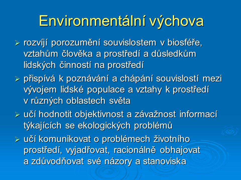 Environmentální výchova  rozvíjí porozumění souvislostem v biosféře, vztahům člověka a prostředí a důsledkům lidských činností na prostředí  přispív