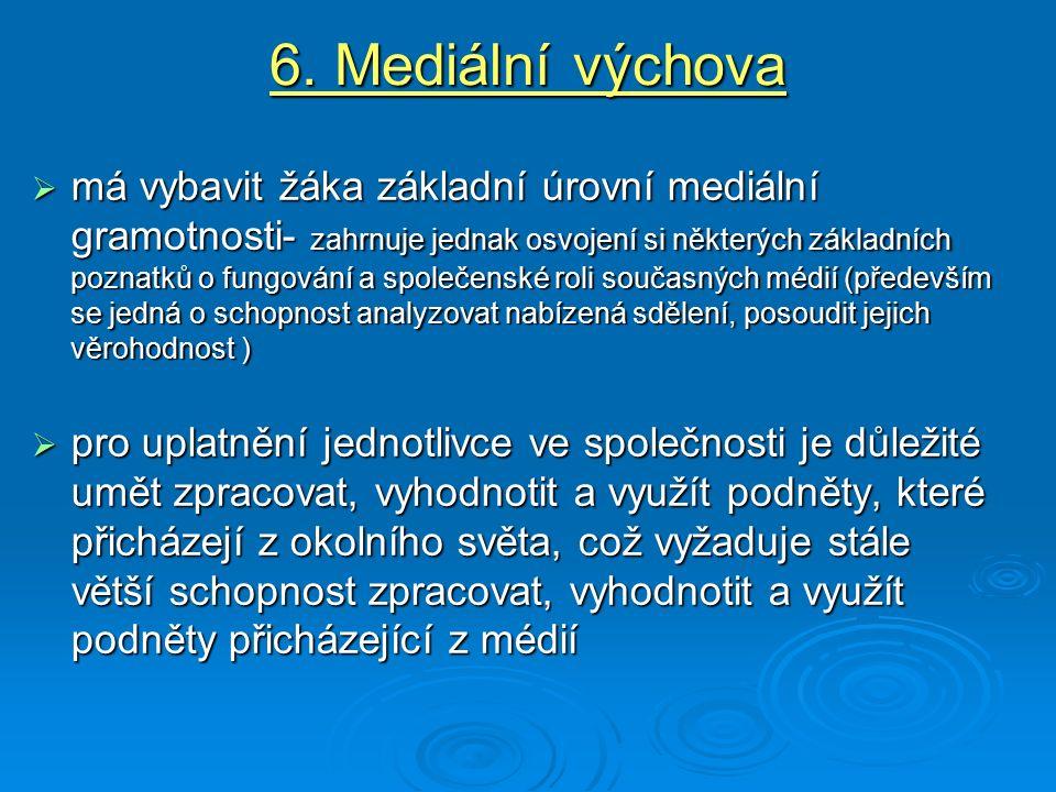 6. Mediální výchova  má vybavit žáka základní úrovní mediální gramotnosti- zahrnuje jednak osvojení si některých základních poznatků o fungování a sp