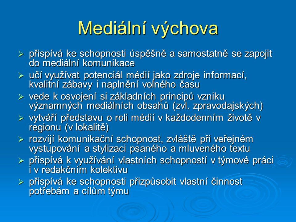 Mediální výchova  přispívá ke schopnosti úspěšně a samostatně se zapojit do mediální komunikace  učí využívat potenciál médií jako zdroje informací,