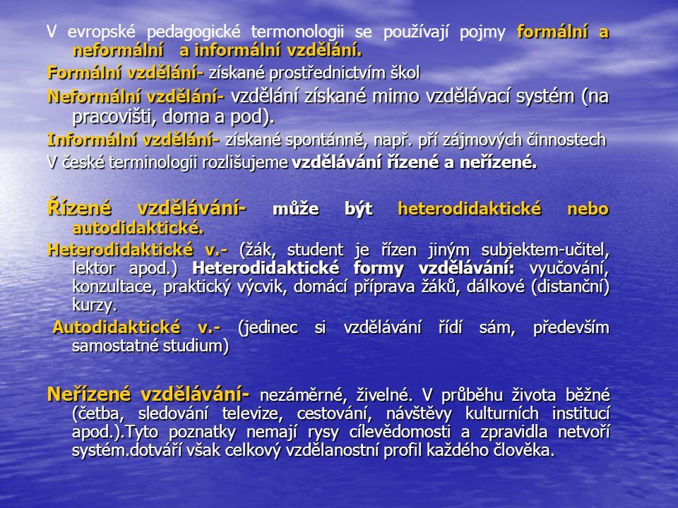 formální a neformální a informální vzdělání. V evropské pedagogické termonologii se používají pojmy formální a neformální a informální vzdělání. Formá