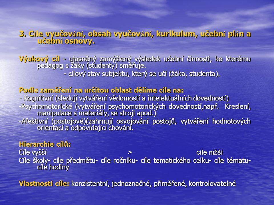 3.C í le vyučov á n í, obsah vyučov á n í, kurikulum, učebn í pl á n a učebn í osnovy. 3. C í le vyučov á n í, obsah vyučov á n í, kurikulum, učebn í