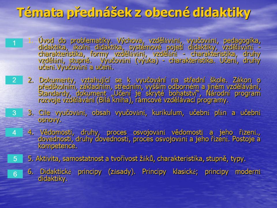 Témata přednášek z obecné didaktiky Úvod do problematiky. Výchova, vzděl á v á n í, vyučov á n í, pedagogika, didaktika, š koln í didaktika, systémové