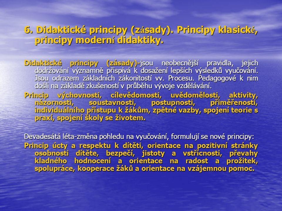 6. Didaktické principy (z á sady). Principy klasick é, principy modern í didaktiky. Didaktické principy (zásady)-jsou neobecnější pravidla, jejich dod