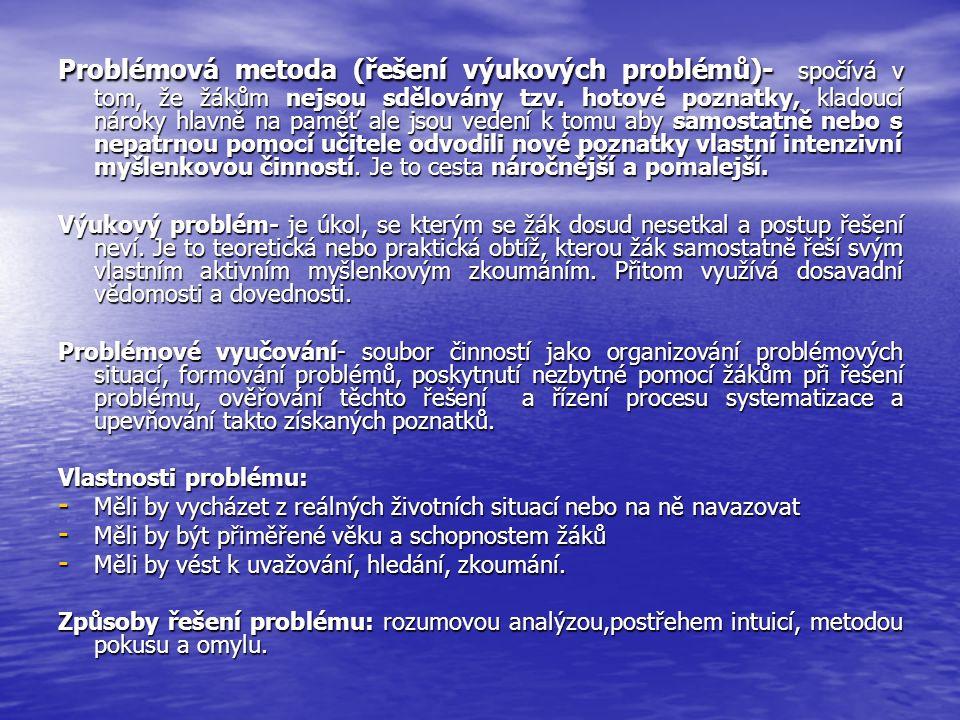 Problémová metoda (řešení výukových problémů)- spočívá v tom, že žákům nejsou sdělovány tzv. hotové poznatky, kladoucí nároky hlavně na paměť ale jsou