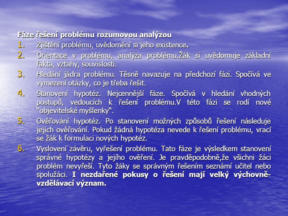 Fáze řešení problému rozumovou analýzou 1. Zjištění problému, uvědomění si jeho existence. 2. Orientace v problému, analýza problému.Žák si uvědomuje