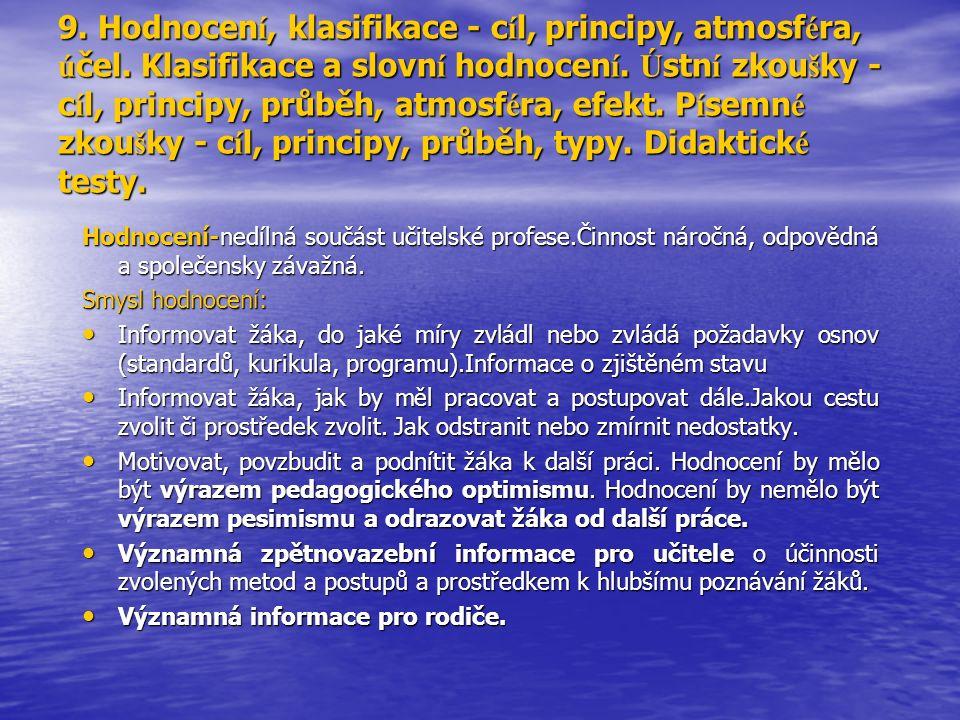 9. Hodnocen í, klasifikace - c í l, principy, atmosf é ra, ú čel. Klasifikace a slovn í hodnocen í. Ú stn í zkou š ky - c í l, principy, průběh, atmos