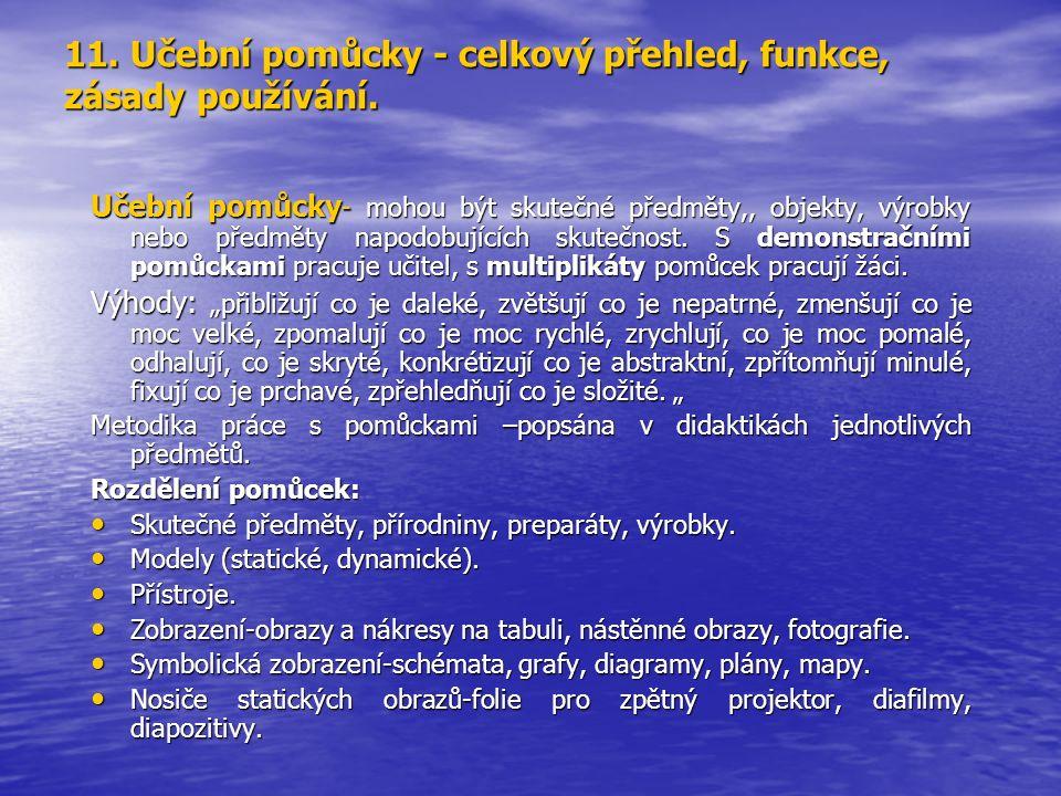 11. Učební pomůcky - celkový přehled, funkce, zásady používání. Učební pomůcky - mohou být skutečné předměty,, objekty, výrobky nebo předměty napodobu