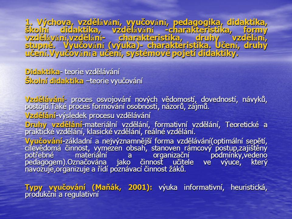 1.Výchova, vzděl á v á n í, vyučov á n í, pedagogika, didaktika, školn í didaktika, vzděl á v á n í -charakteristika, formy vzděl á v á n í,vzděl á n