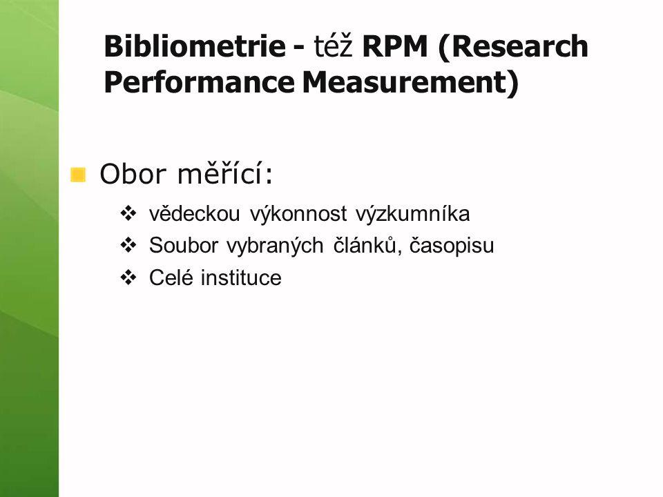 Obor měřící:  vědeckou výkonnost výzkumníka  Soubor vybraných článků, časopisu  Celé instituce Bibliometrie - též RPM (Research Performance Measurement)