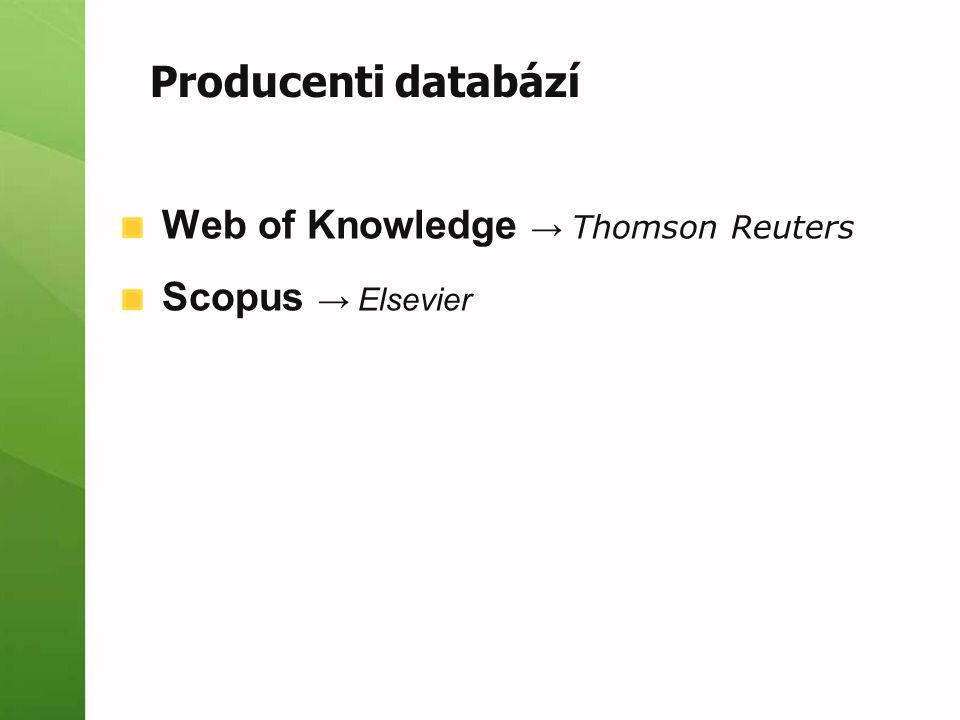 Web of Knowledge → Thomson Reuters Scopus → Elsevier Producenti databází