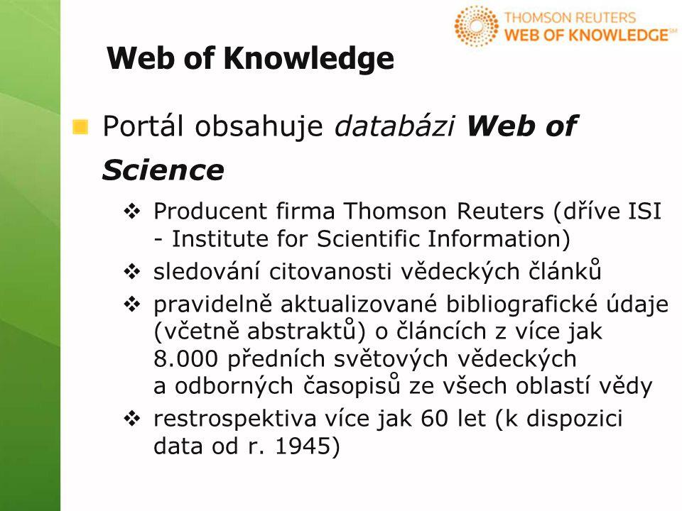 Portál obsahuje databázi Web of Science  Producent firma Thomson Reuters (dříve ISI - Institute for Scientific Information)  sledování citovanosti vědeckých článků  pravidelně aktualizované bibliografické údaje (včetně abstraktů) o článcích z více jak 8.000 předních světových vědeckých a odborných časopisů ze všech oblastí vědy  restrospektiva více jak 60 let (k dispozici data od r.