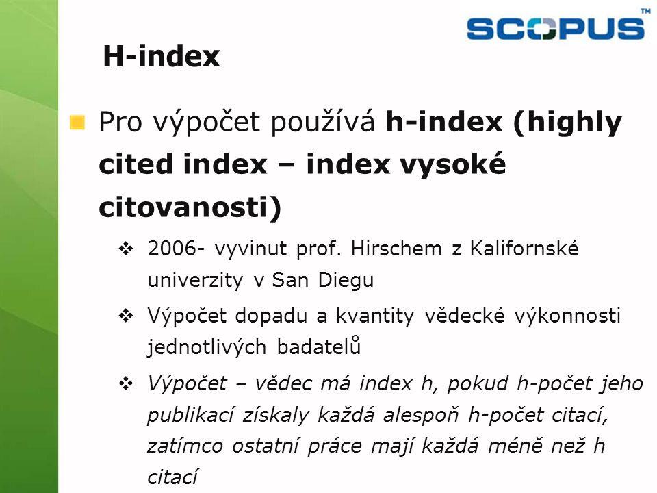 Pro výpočet používá h-index (highly cited index – index vysoké citovanosti)  2006- vyvinut prof.
