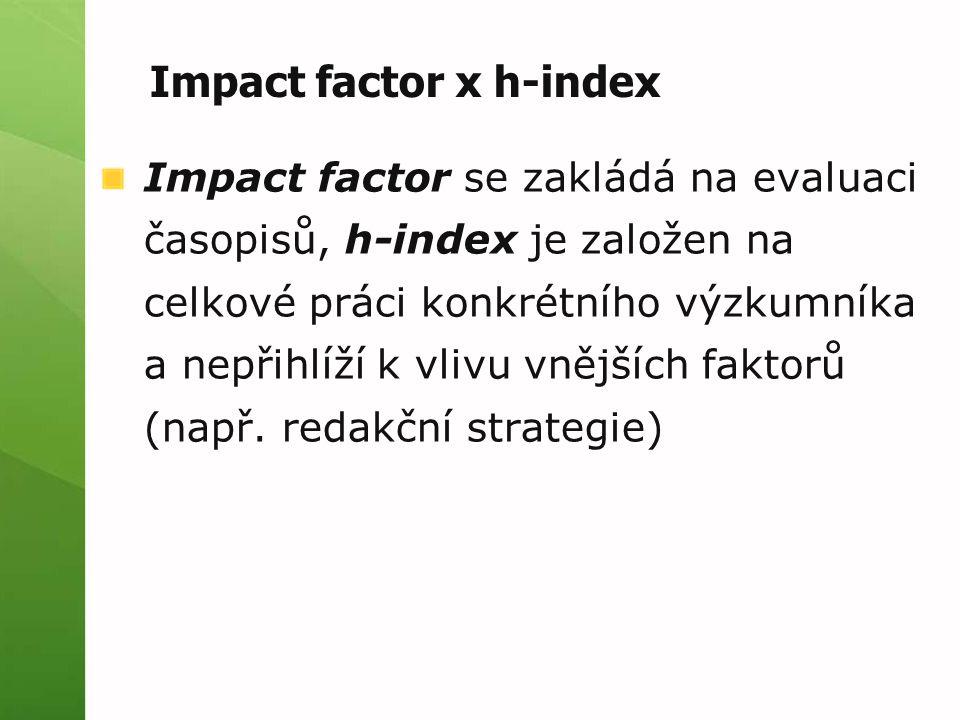 Impact factor se zakládá na evaluaci časopisů, h-index je založen na celkové práci konkrétního výzkumníka a nepřihlíží k vlivu vnějších faktorů (např.